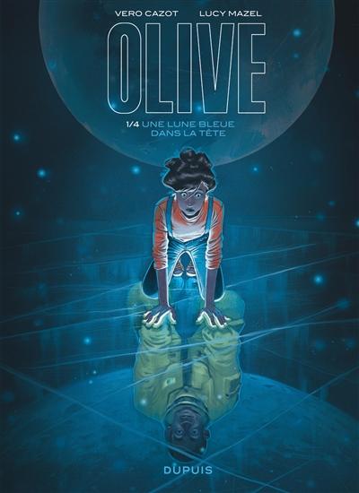 Olive. Vol. 1. Une lune bleue dans la tête