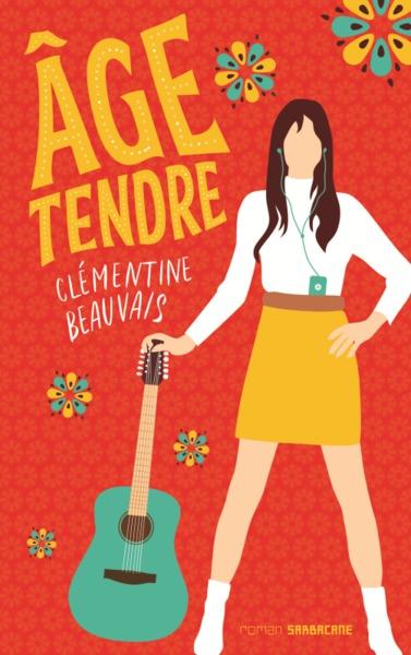 Age tendre | Beauvais, Clémentine (1989-....). Auteur