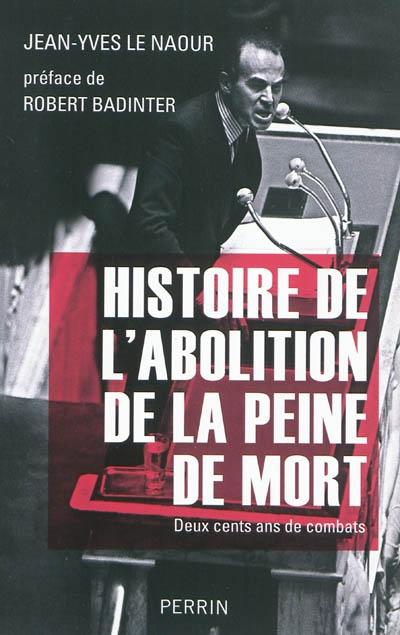 Histoire de l'abolition de la peine de mort : 200 cents ans de combats