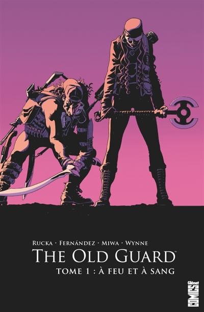 The old guard. Vol. 1. A feu et à sang