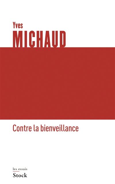 Contre la bienveillance   Michaud, Yves (1944-....). Auteur