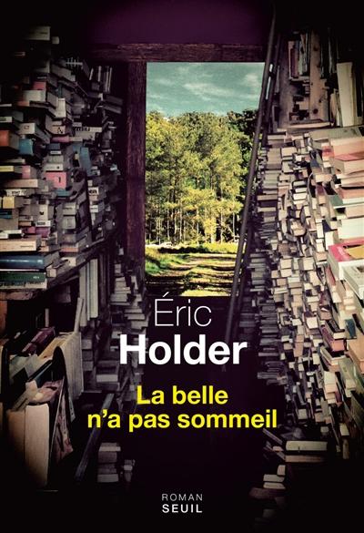 belle n'a pas sommeil (La) : roman   Holder, Eric (1960-....). Auteur