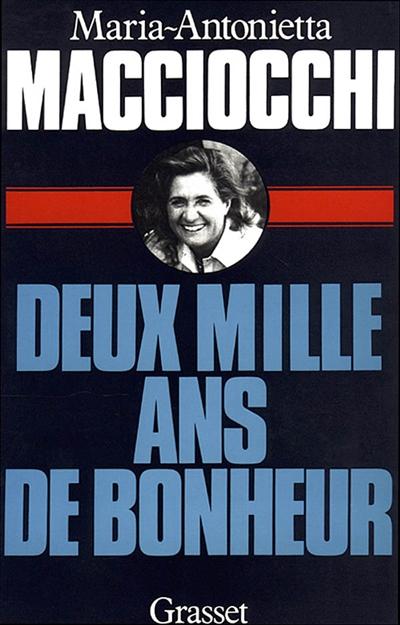Deux mille ans de bonheur / Maria Antonietta Macciocchi | Macciocchi, Maria Antonietta (1922-2007). Auteur
