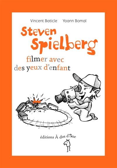 Steven Spielberg : filmer avec des yeux d'enfant | Baticle, Vincent (1981-....). Auteur