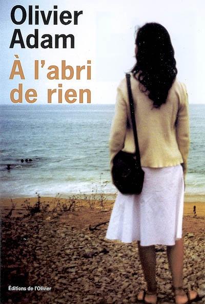 A l'abri de rien | Adam, Olivier (1974-....). Auteur