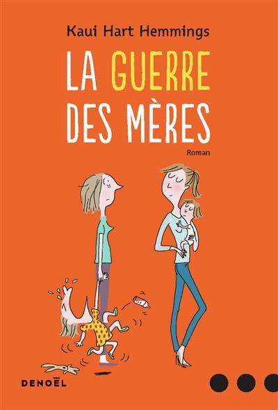 La Guerre des mères : roman / Kaui Hart Hemmings | Hemmings, Kaui Hart. Auteur