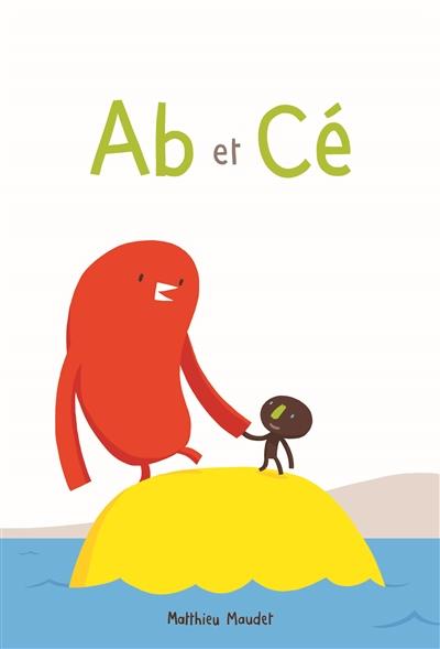 Ab et Cé / Matthieu Maudet | Maudet, Matthieu. Auteur