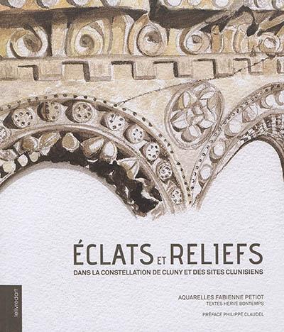 Eclats et reliefs dans la constellation de Cluny et des sites clunisiens