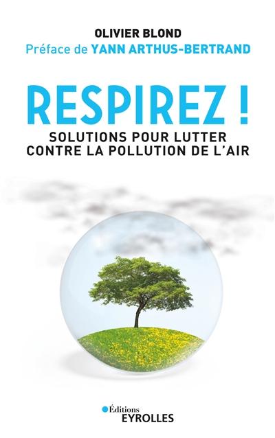 Respirez ! : solutions pour lutter contre la pollution de l'air