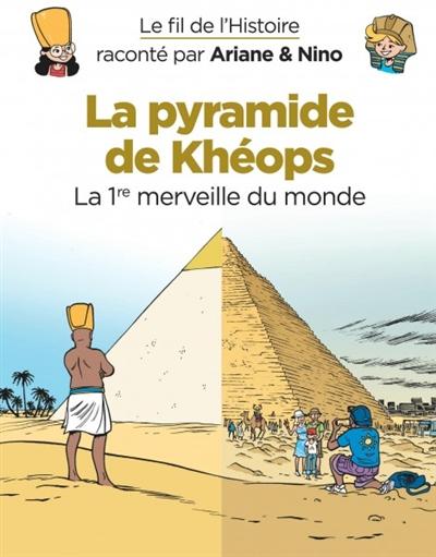 Le fil de l'histoire raconté par Ariane & Nino. Vol. 2. La pyramide de Khéops : la 1re merveille du monde