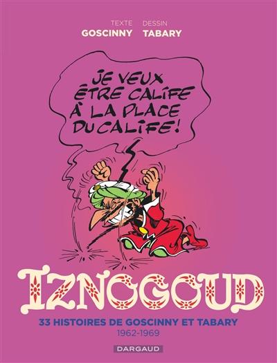 Iznogoud : intégrale. Vol. 1. 33 histoires de Goscinny et Tabary : 1962-1969