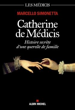 Les Médicis. Catherine de Médicis : histoire secrète d'une querelle de famille