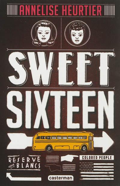 Sweet sixteen / Annelise Heurtier | Heurtier, Annelise (1979-....). Auteur