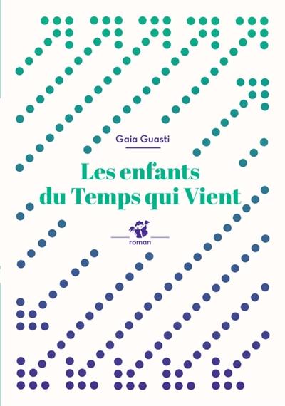 Les  enfants du temps qui vient : roman | Guasti, Gaia (1974-....). Auteur