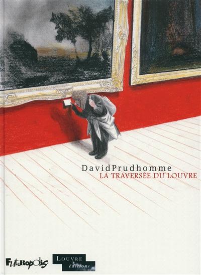 traversée du Louvre (La) | Prudhomme, David (1969-....). Auteur