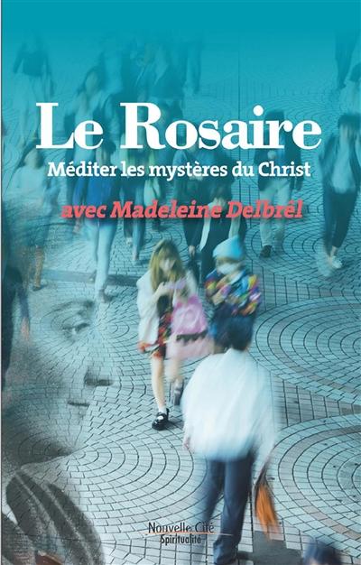 Le rosaire : méditer les mystères du Christ avec Madeleine Delbrêl