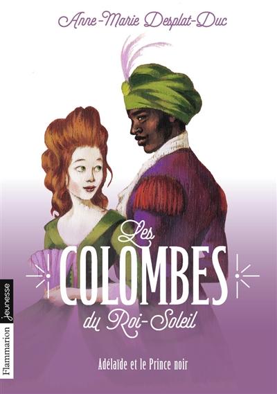 Les colombes du Roi-Soleil. Vol. 10. Adélaïde et le prince noir