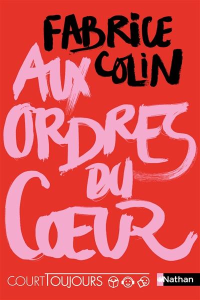 Aux ordres du coeur |  Colin, Fabrice, Auteur