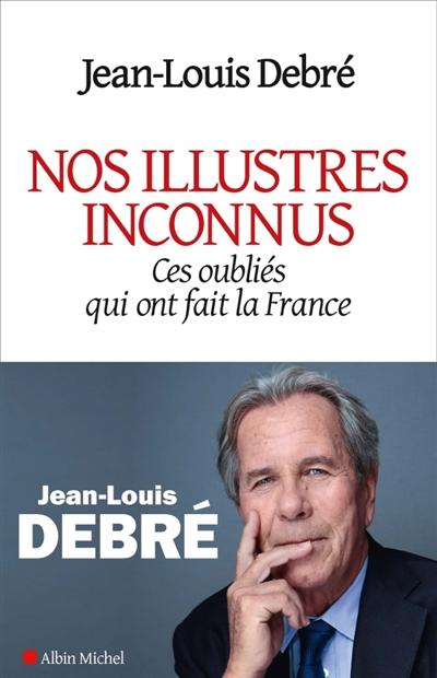 Nos illustres inconnus : ces oubliés qui ont fait la France