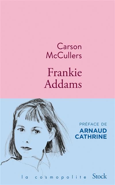 Frankie Addams / Carson McCullers ; traduit de l'anglais (Etats-Unis) par Jacques Tournier ; préface d'Arnaud Cathrine | Mac Cullers, Carson (1917-1967), auteur
