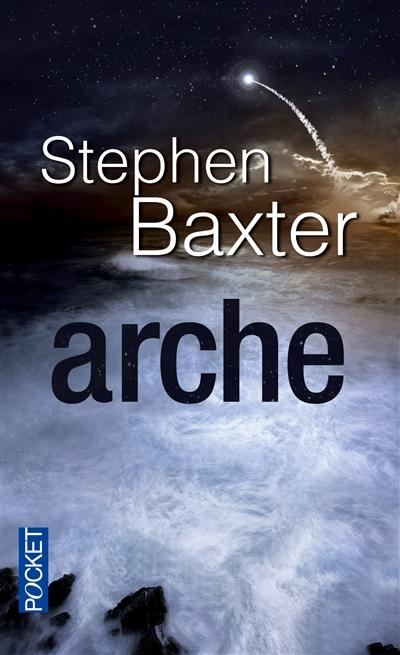 Arche : Le Cycle des catastrophes tome 02 / Stephen Baxter | Baxter, Stephen (1957-....). Auteur