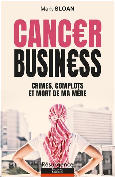 Cancer business : crimes, complots et mort de ma mère