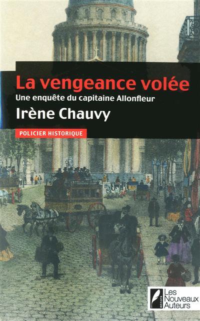 La vengeance volée : une enquête du capitaine Allonfleur / Irène Chauvy   Chauvy, Irène. Auteur