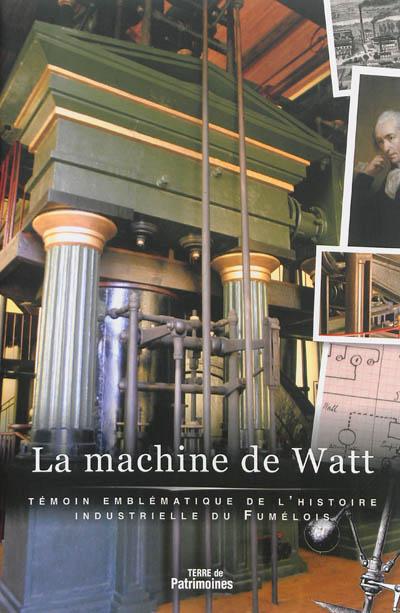 La machine de Watt : témoin emblématique de l'histoire industrielle du Fumélois