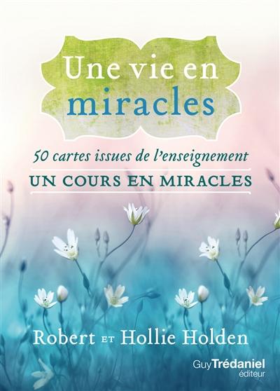 Une vie en miracles : 50 cartes issues de l'enseignement Un cours en miracles