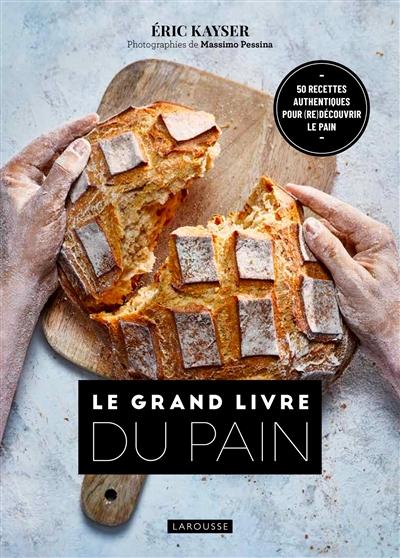 Le grand livre du pain : 50 recettes authentiques pour (re)découvrir le pain