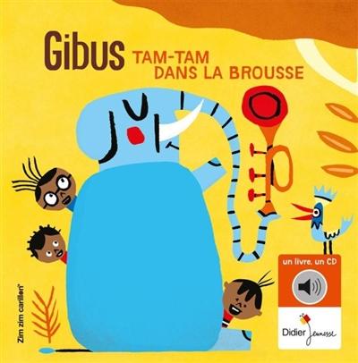 Tam-tam dans la brousse / paroles et musique, Gibus | Gibus (1952-....). Auteur. Compositeur