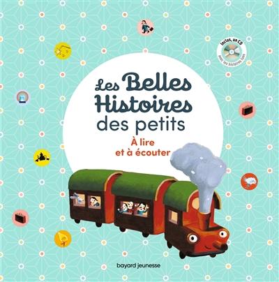 Les belles histoires des petits : à lire et à écouter