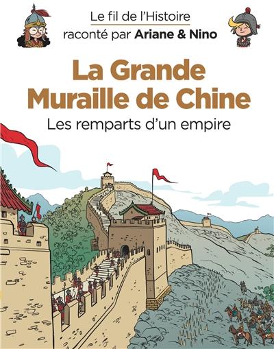 Le fil de l'histoire raconté par Ariane & Nino. La Grande Muraille de Chine : les remparts d'un empire