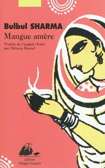 Mangue amère : nouvelles / Bulbul Sharma | Sharma, Bulbul (1952-....). Auteur