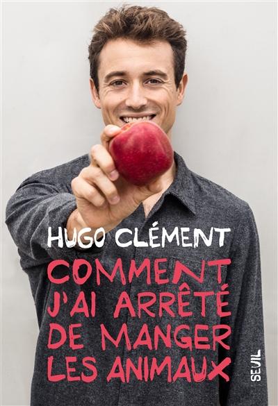 Comment j'ai arrêté de manger les animaux / Hugo Clément | Clément, Hugo. Auteur