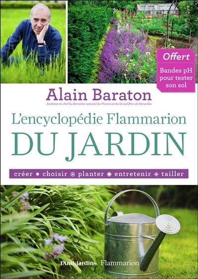 L'encyclopédie Flammarion du jardin : créer, choisir, planter, entretenir, tailler