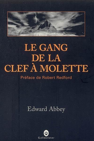 Le gang de la clé à molette : roman | Abbey, Edward (1927-1979). Auteur