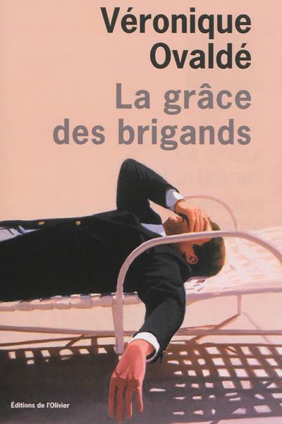 grâce des brigands (La) | Ovaldé, Véronique (1972-....). Auteur