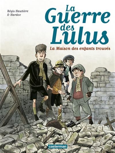 La guerre des Lulus. t. 1, 1914, la maison des enfants trouvés / Scénario : Régis Hautière, dessin : Hardoc | Hautière, Régis