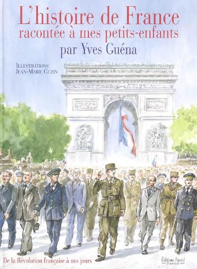 L'histoire de France racontée à mes petits-enfants. Vol. 2. De la Révolution française à nos jours