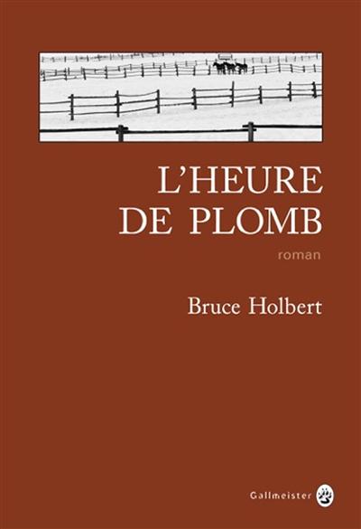 heure de plomb (L') | Holbert, Bruce (1959-....). Auteur