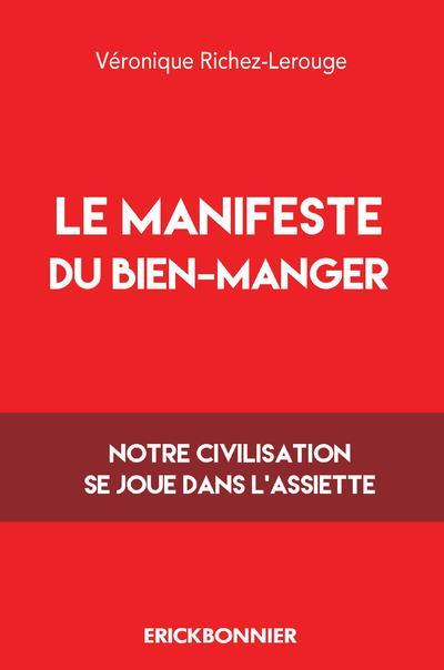 Le manifeste du bien manger : notre civilisation se joue dans l'assiette / Véronique Richez-Lerouge | Richez-Lerouge, Véronique. Auteur
