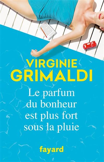 Le parfum du bonheur est plus fort sous la pluie / Virginie Grimaldi | Grimaldi, Virginie. Auteur
