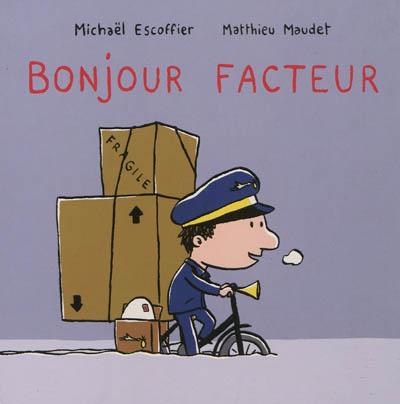 Bonjour facteur | Michaël Escoffier (1970-....). Auteur