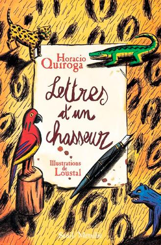 Lettres d'un chasseur : et autres contes / Horacio Quiroga   Quiroga, Horacio (1878-1937). Auteur