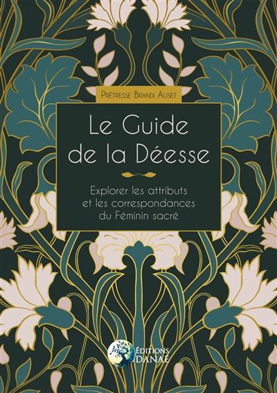 Le guide de la déesse : explorer les attributs et les correspondances du féminin sacré