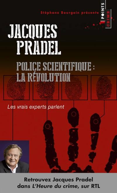 Police scientifique : la révolution : les vrais experts parlent / Jacques Pradel | Pradel, Jacques (1947-....). Auteur