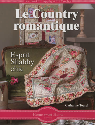 country romantique (Le) : esprit shabby chic : patchwork, appliqué, crochet | Tourel, Catherine. Auteur