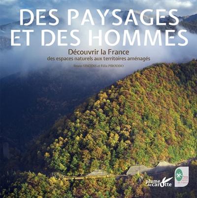 Des paysages et des hommes : découvrir la France, des espaces naturels aux territoires aménagés | Bruno Vincens, Auteur