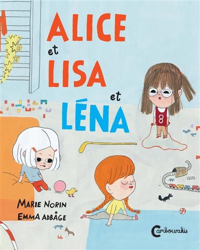Alice et Lisa et Léna / Marie Norin, Emma Adbåge | Norin, Marie (1967-....). Auteur